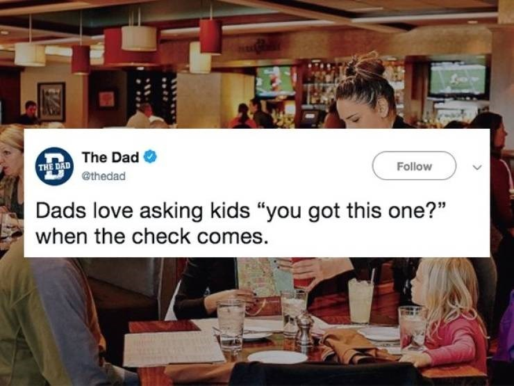 "Font - THE DAD The Dad @thedad Follow Dads love asking kids ""you got this one?"" when the check comes"