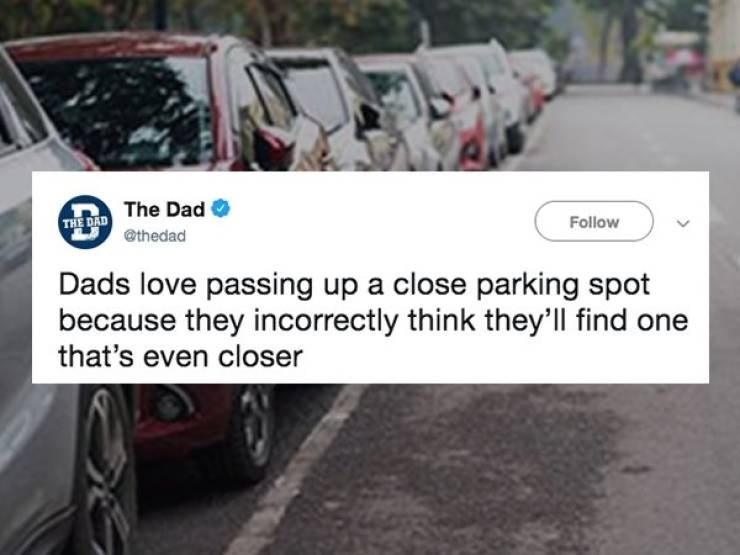 Motor vehicle - THE DAD The Dad @thedad Follow Dads love passing up a close parking spot because they incorrectly think they'll find one that's even closer
