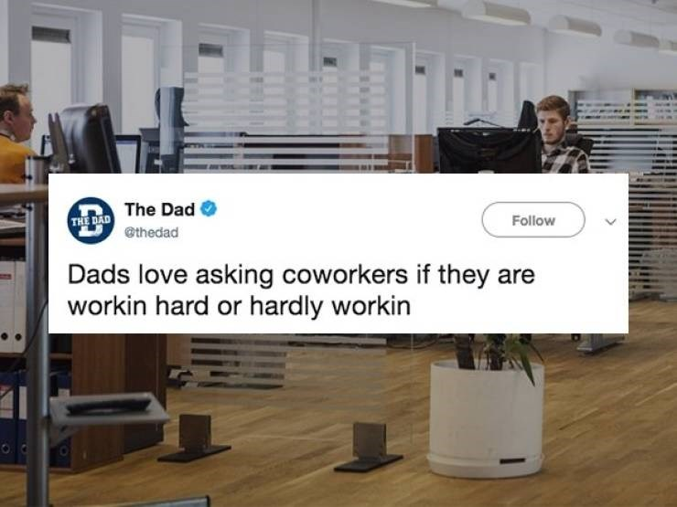 Hardwood - THE DAD The Dad ethedad Follow Dads love asking coworkers if they are workin hard or hardly workin