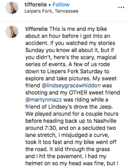 instagram - Text - tifforelie Follow Leipers Fork, Tennessee tifforelie This is me and my bike about an hour before I got into an accident. If you watched my stories Sunday you know all about it, but if you didn't, here's the scary, magical series of events. A few of us rode down to Liepers Fork Saturday to explore and take pictures. My sweet friend @lindseygracewhiddon was shooting and my OTHER sweet friend @martynmazz was riding while a friend of Lindsey's drove the Jeep. We played around for
