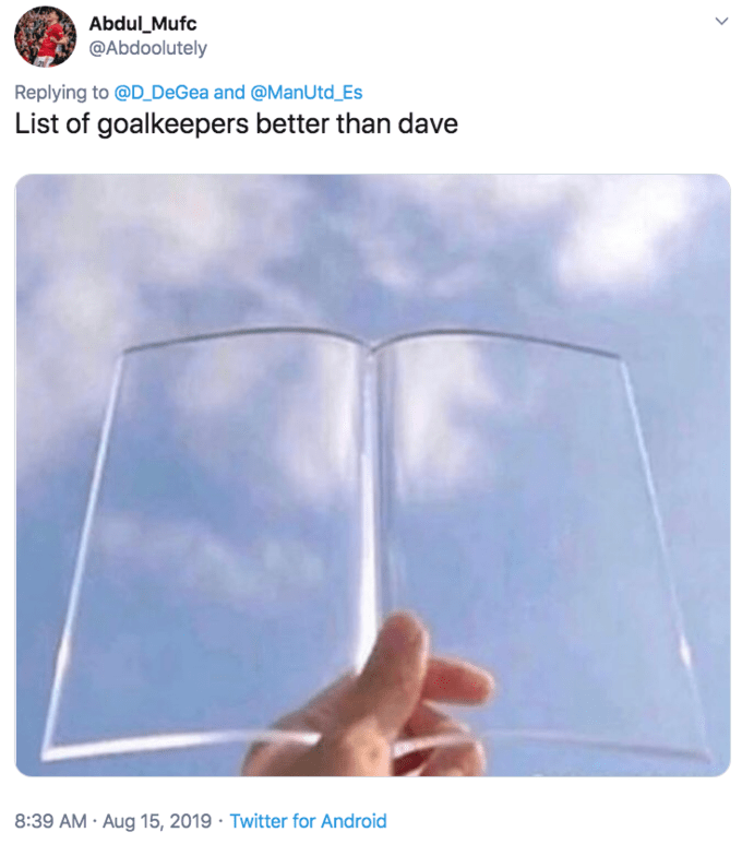 glass page holder meme - Product - Abdul_Mufc @Abdoolutely Replying to @D_DeGea and @ManUtd_Es List of goalkeepers better than dave 8:39 AM Aug 15, 2019 Twitter for Android