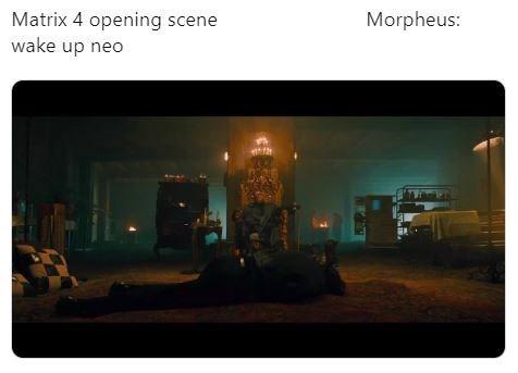 "Meme that reads, ""Morpheus: Matrix 4 opening scene; Morpheus: wake up Neo"""