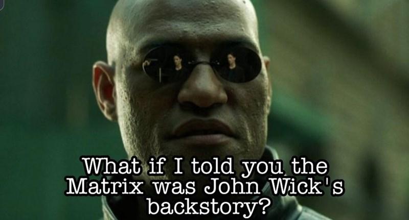 Eyewear - What if I told you the Matrix was John Wick's backstory?