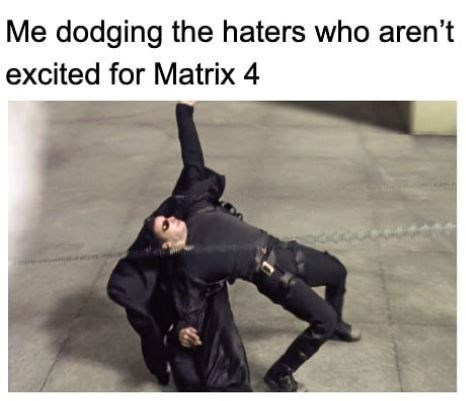 """Keanu Reeves meme that reads, """"Me dodging the haters who aren't excited for Matrix 4"""""""