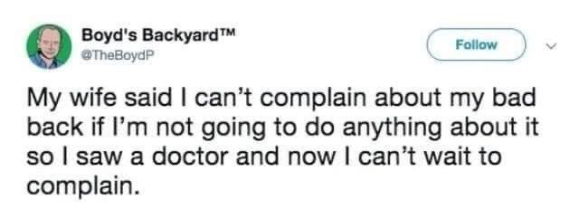 married life - Text - Boyd's BackyardTM OTheBoydP Follow My wife said I can't complain about my bad back if I'm not going to do anything about it so I saw a doctor and now I can't wait to complain