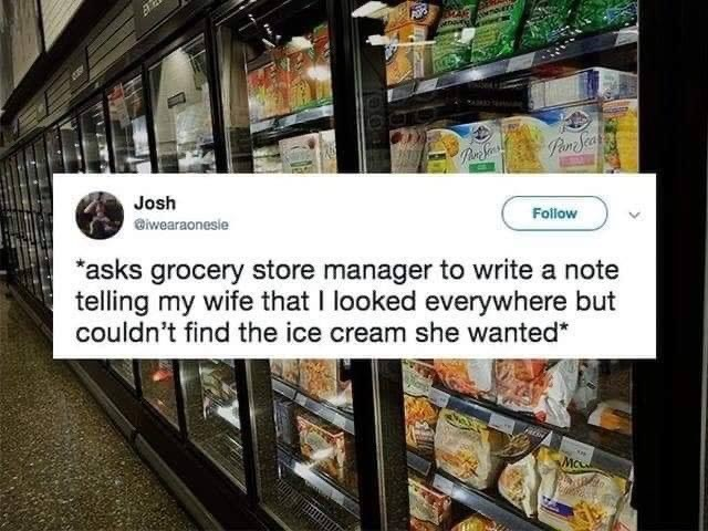 married life - Product - PeneSea Josh Follow iwearaonesie *asks grocery store manager to write a note telling my wife that I looked everywhere but couldn't find the ice cream she wanted Mcu