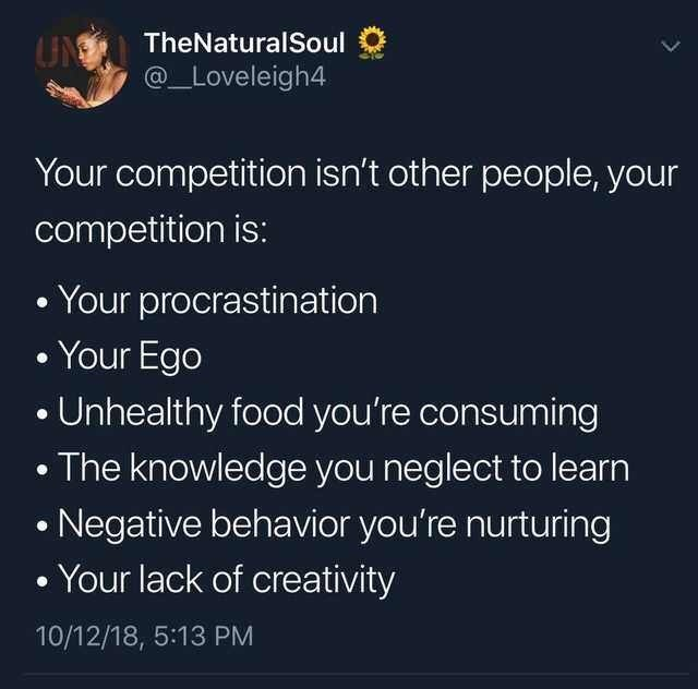 """Tweet that reads, """"Your competition isn't other people, your competition is: Your procrastination, Your Ego, Unhealthy food you're consuming, The knowledge you neglect to learn, Negative behavior you're nurturing, Your lack of creativity"""""""