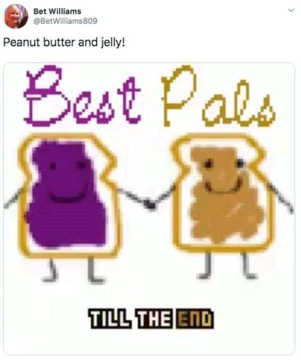 Text - Bet Williams @BetWilliams809 Peanut butter and jelly! Best Pals TILL THE END