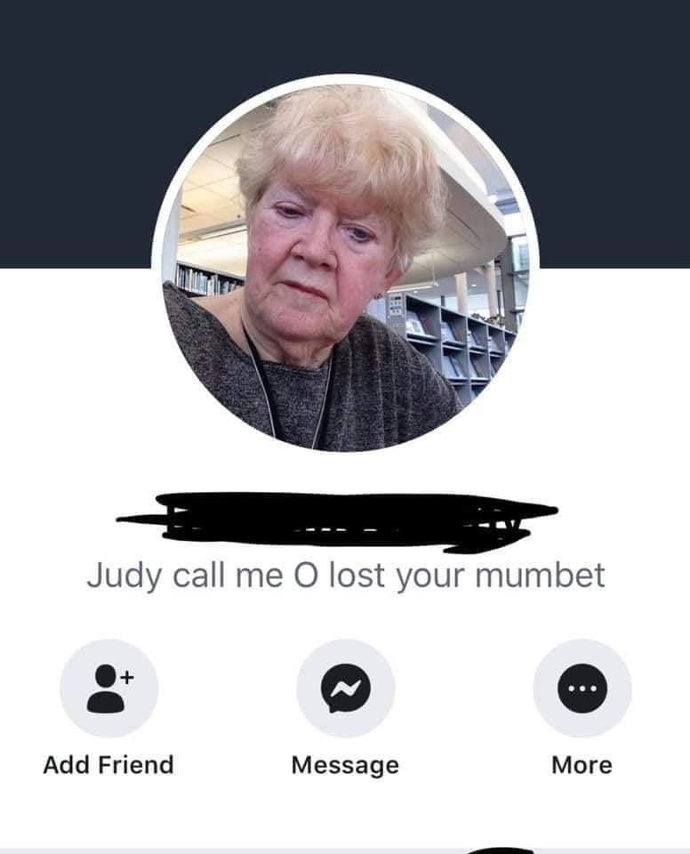 old people facebook - Head - Judy call me O lost your mumbet Add Friend Message More