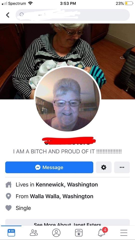 old people facebook - Photo caption - Spectrum 3:53 PM 23% < I AM A BITCH AND PROUD OF IT !!!!!!!!!!!!!! Message Lives in Kennewick, Washington From Walla Walla, Washington Single See More About lanet Esters