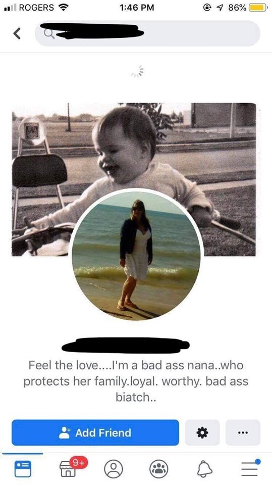 old people facebook - Photography - 86% ROGERS 1:46 PM Feel the love....I'm a bad ass nana.who protects her family.loyal. worthy. bad ass biatch.. Add Friend 9+ T11