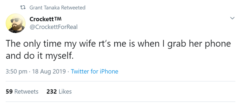relationship tweet - Text - tGrant Tanaka Retweeted Crockett TM @CrockettForReal The only time my wife rt's me is when I grab her phone and do it myself 3:50 pm 18 Aug 2019 Twitter for iPhone 59 Retweets 232 Likes