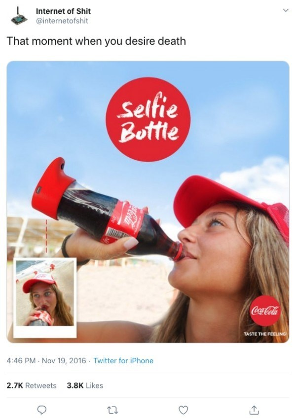 funny technology - Coca-cola - Internet of Shit @internetofshit That moment when you desire death Selfie Bottle Coca-Cola TASTE THE FEELING 4:46 PM Nov 19, 2016 Twitter for iPhone 2.7K Retweets 3.8K Likes