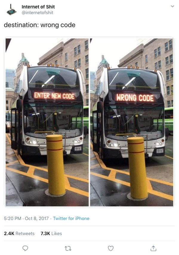 funny technology - Transport - Internet of Shit @internetofshit destination: wrong code ENTER NEW CODE HRONG CODE 5:20 PM Oct 8, 2017 Twitter for iPhone 2.4K Retweets 7.3K Likes