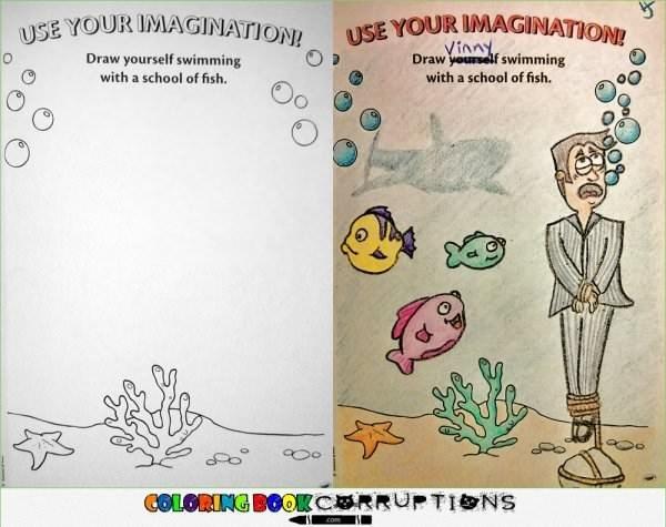 Text - USE YOUR IMAGINATION! USE YOUR IMAGINATION! Vinny Draw yourself swimming Draw yourself swimming with a school of fish. with a school of fish. GOLORING BOOKCRRUPTIONS