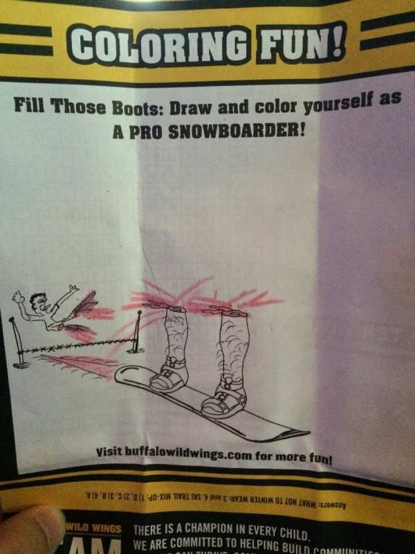 Text - COLORING FUN! Fill Those Boots: Draw and color yourself as A PRO SNOWBOARDER! Visit buffalowildwings.com for more fun! Answers WHAT NOT TO WINTER WEAR:3 and 4 SKI TRAIL MIX-UP: 1) D, 2) C, 3) B,41A WILD WINGS THERE IS A CHAMPION IN EVERY CHILD ANWE ARE COMMITTED TO HELPING BUILD COMMUNITIr UULTIIDIUE