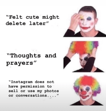 """Face - """"Felt cute might delete later"""" """"Thoughts and prayers"""" """"Instagram does not have permission sell or use my photos or conversations. ."""