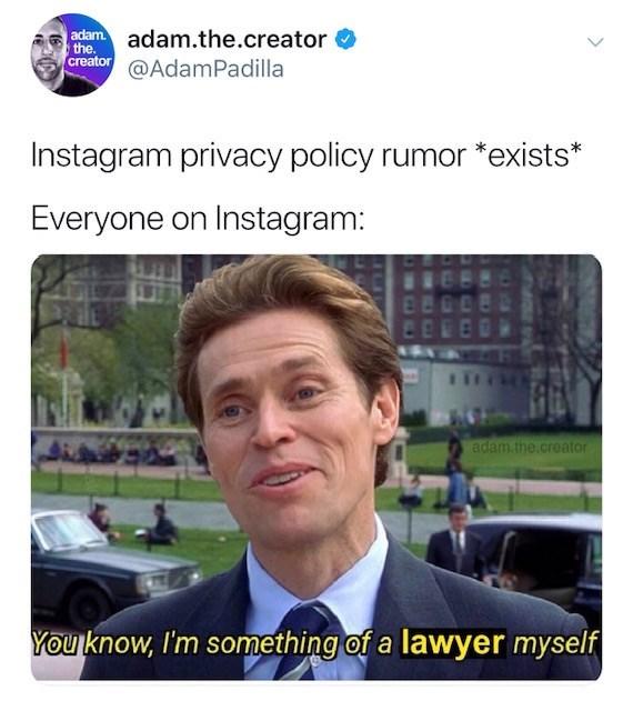 Photo caption - adamadam.the.creator the. creator@Adam Padilla Instagram privacy policy rumor *exists* Everyone on Instagram: adam.the.creator You know, I'm something of a lawyer myself