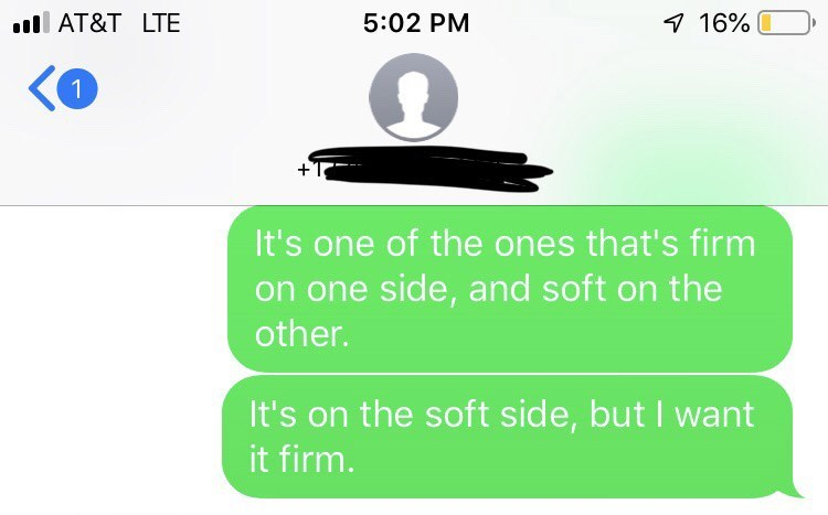 "Text story that reads, ""It's one of the ones that's firm on one side, and soft on the other; It's on the soft side, but I want it firm."""
