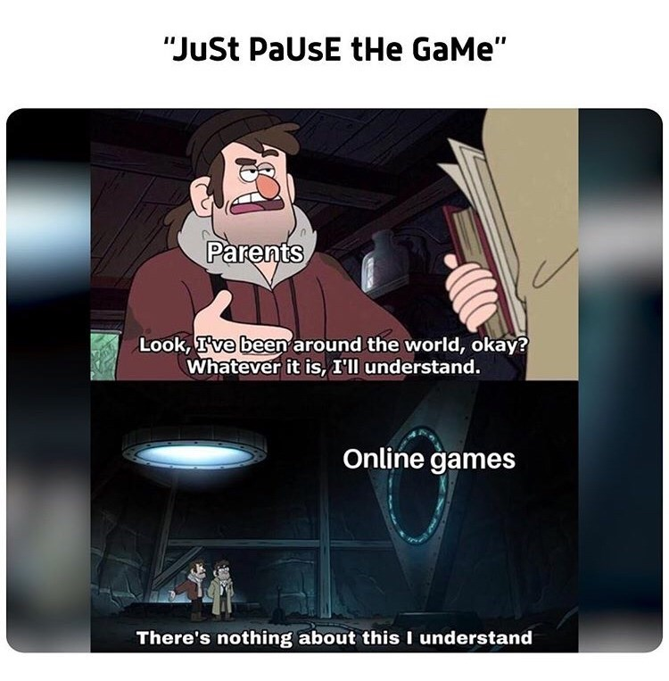 """Cartoon - """"JuSt PaUsE tHe GaMe"""" Parents Look, Ive been around the world, okay? Whatever it is, I'll understand. Online games There's nothing about this I understand"""