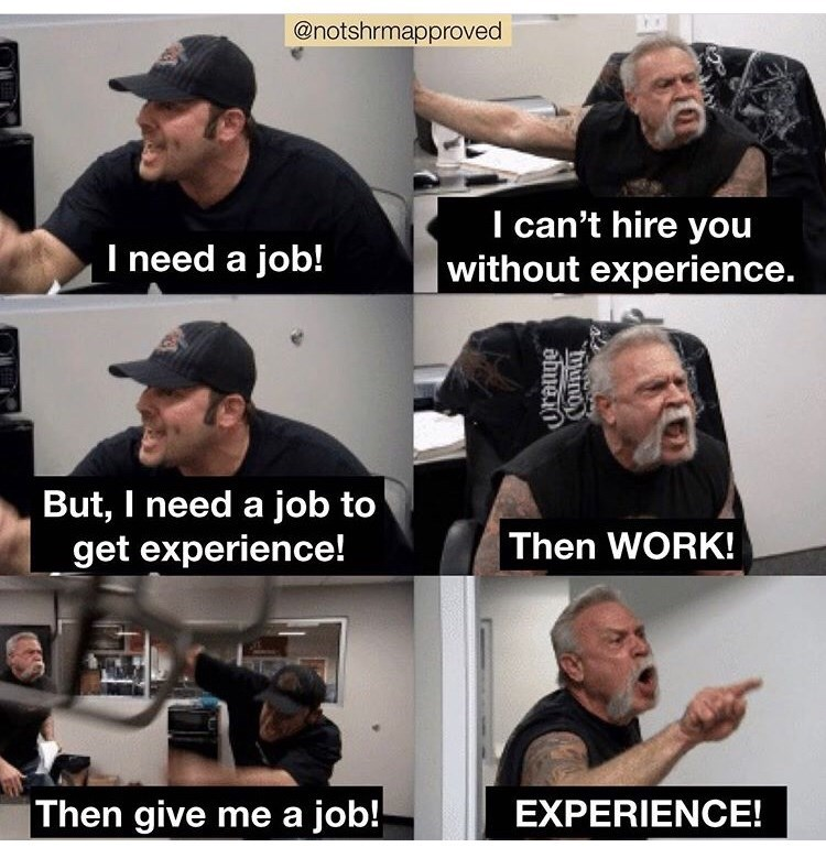 Photo caption - @notshrmapproved I can't hire you without experience. I need a job! But, I need a job to get experience! Then WORK! Then give me a job! EXPERIENCE! auean