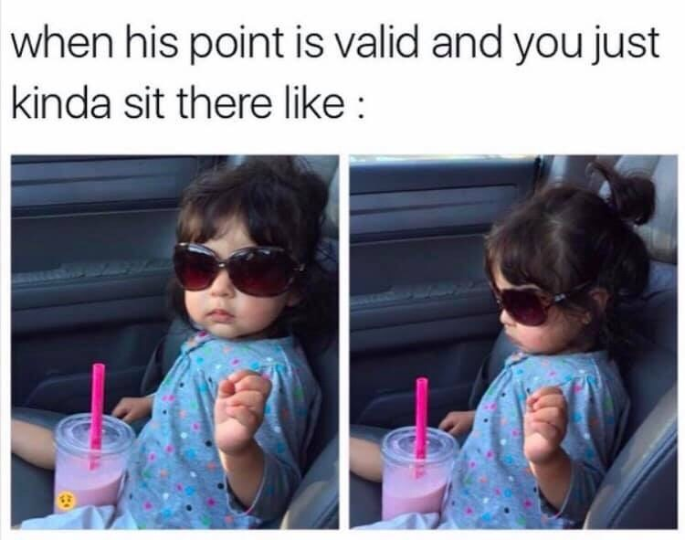 Eyewear - when his point is valid and you just kinda sit there like
