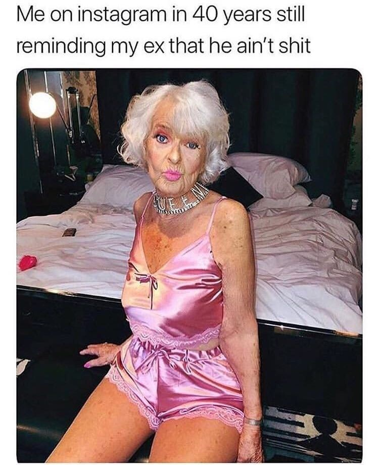 Clothing - Me on instagram in 40 years still reminding my ex that he ain't shit
