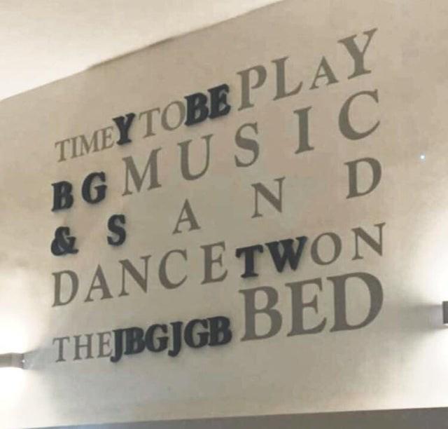 design fail - Text - TIMEY TOBE PLAY BGMUS IC & SAN D DANCETWON THEJBGJGB BED
