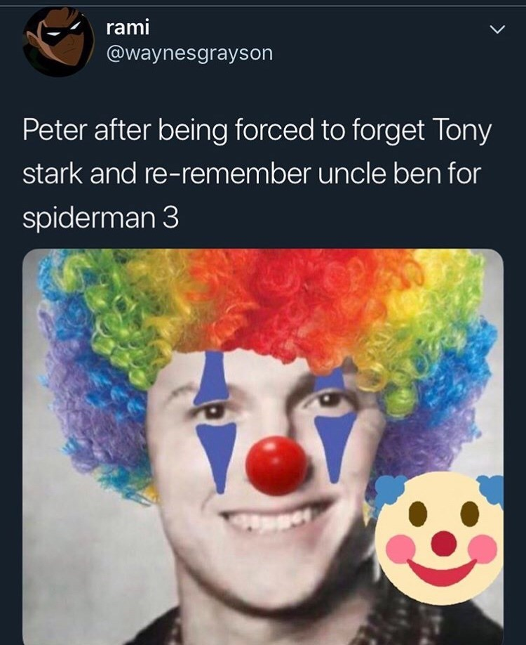 spider man - Clown - rami @waynesgrayson Peter after being forced to forget Tony stark and re-remember uncle ben for spiderman 3