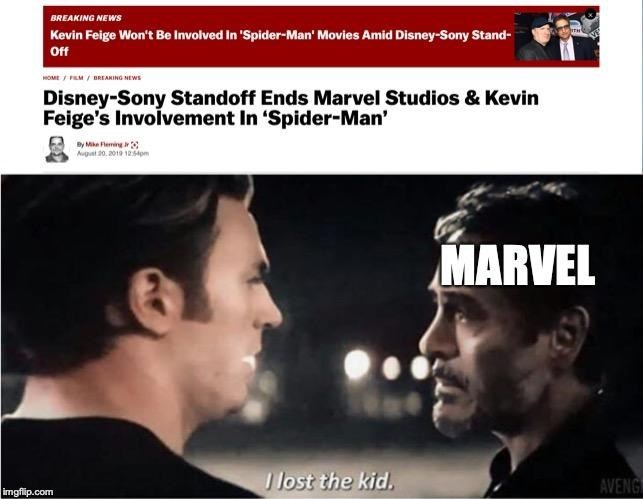spider man - Text - BREAKING NEWS Kevin Feige Won't Be Involved in 'Spider-Man' Movies Amid Disney-Sony Stand- Off wOMEM/BREANING NEWS Disney-Sony Standoff Ends Marvel Studios & Kevin Feige's Involvement In 'Spider-Man' By Mike Fleming August 20. 2019 1254pm MARVEL I lost the kid. AVENG imgflip.com