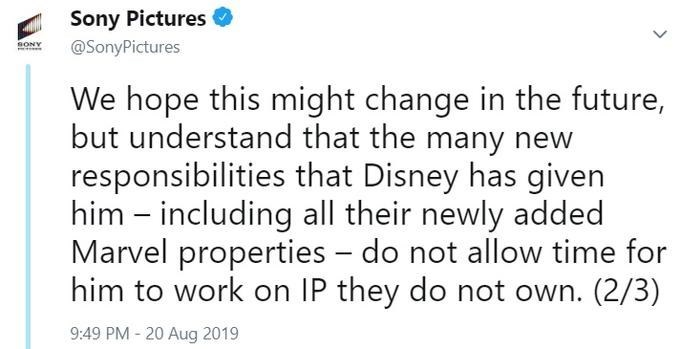 spider man - Text - Sony Pictures @SonyPictures SONY We hope this might change in the future, but understand that the many new responsibilities that Disney has given him including all their newly added Marvel properties - do not allow time for him to work on IP they do not own. (2/3) 9:49 PM - 20 Aug 2019
