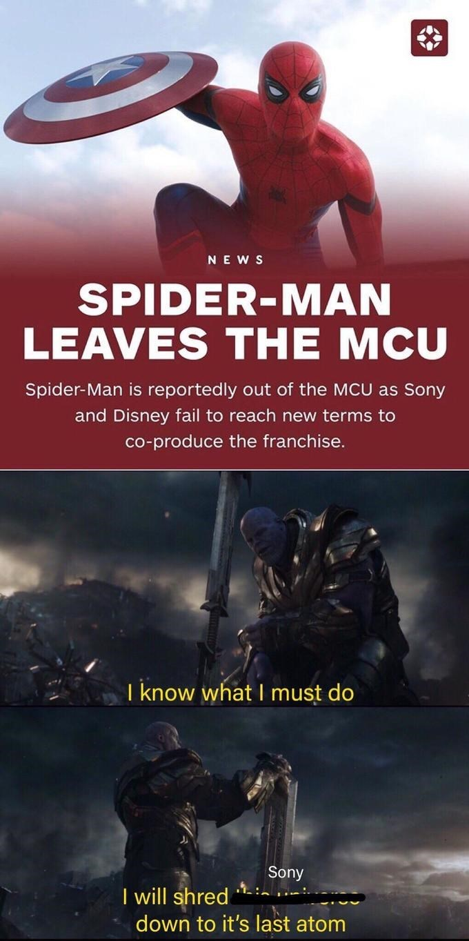 spider man - Action-adventure game - NEW S SPIDER-MAN LEAVES THE MCU Spider-Man is reportedly out of the MCU as Sony and Disney fail to reach new terms to co-produce the franchise. I know what I must do Sony I will shred down to it's last atom