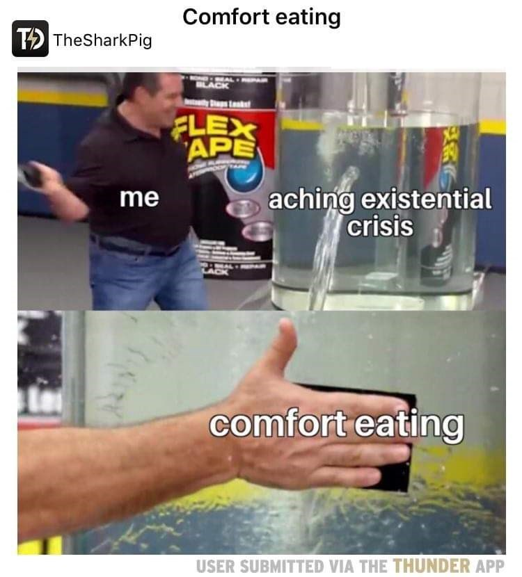 Hand - Comfort eating T TheSharkPig BLACK a FLEX APE aching existential crisis me comfort eating USER SUBMITTED VIA THE THUNDER APP