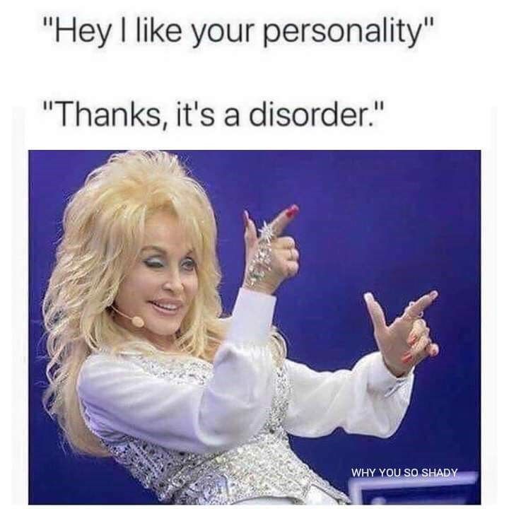 "Text - ""Hey I like your personality"" ""Thanks, it's a disorder."" WHY YOU SO SHADY"