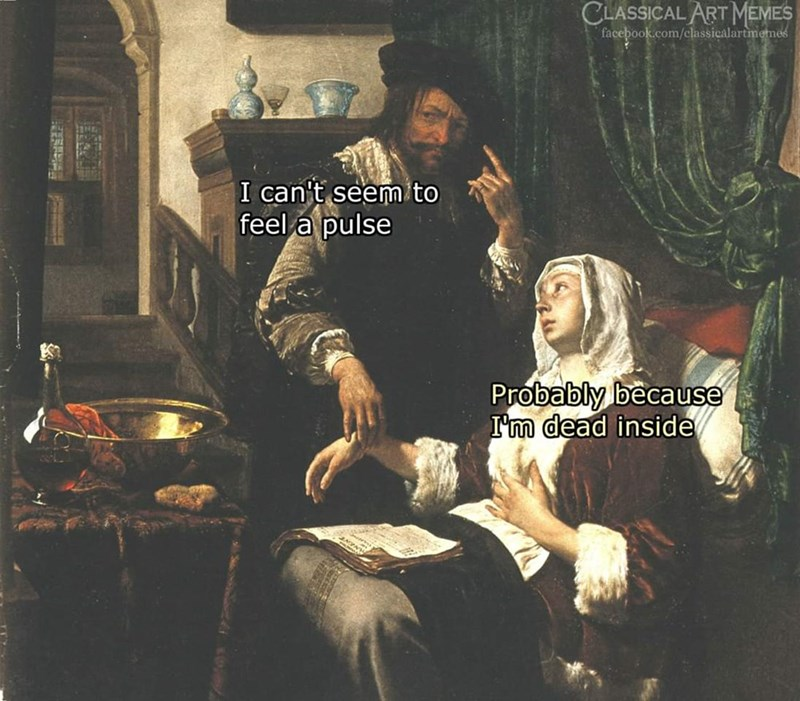 Album cover - CLASSICAL ART MEMES facebook.com/classicalartmemes I can't seem to feel a pulse Probably because I'm dead inside