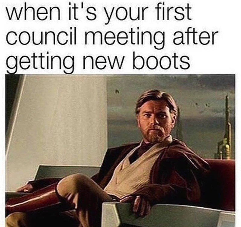 Text - when it's your first council meeting after getting new boots