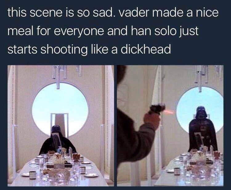 Water - this scene is so sad. vader made a nice meal for everyone and han solo just starts shooting like a dickhead LA