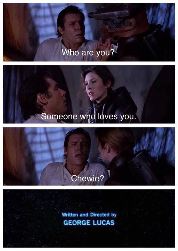 Facial expression - Who are you? Someone who loves you. Chewie? Written and Directed by GEORGE LUCAS