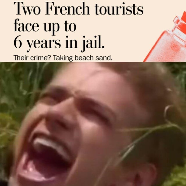 Facial expression - Two French tourists face up to 6 years in jail Their crime? Taking beach sand.