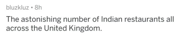 askreddit - Text - bluzkluz 8h The astonishing number of Indian restaurants all across the United Kingdom.
