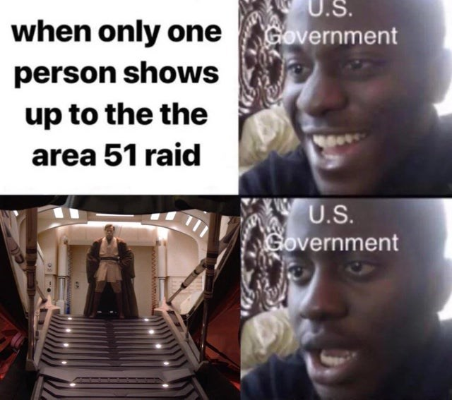 Facial expression - U.S. Government when only one person shows up to the the area 51 raid U.S. Government
