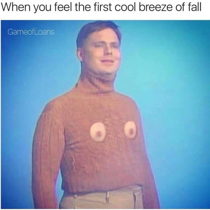 "Meme - ""When you feel the first cool breeze of fall"""
