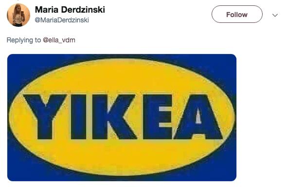 Text - Maria Derdzinski Follow @MariaDerdzinski Replying to @ella_vdm YIKEA