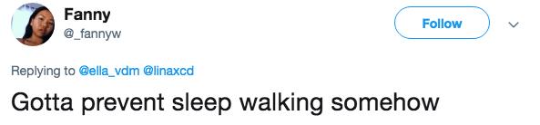 Text - Fanny @_fannyw Follow Replying to @ella _vdm @linaxcd Gotta prevent sleep walking somehow