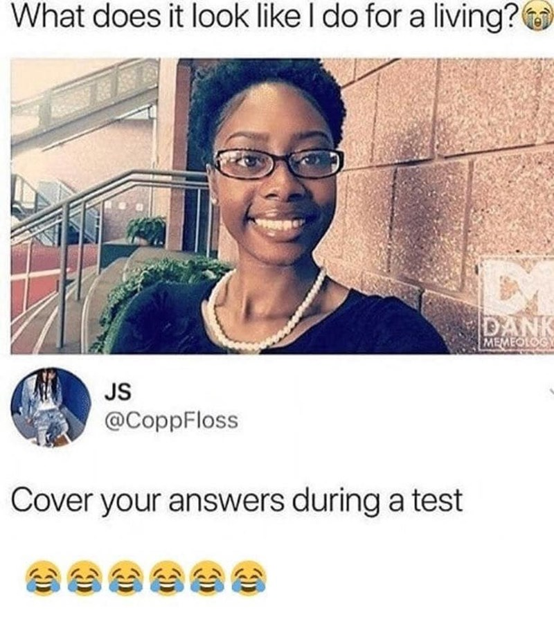 """Tweet that reads, """"What does it look like I do for a living? Cover your answers during a test"""""""