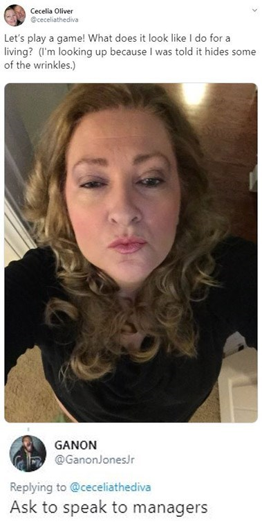 Hair - Cecelia Oliver @ceceliathediva Let's play a game! What does it look like I do for a living? (I'm looking up because I was told it hides some of the wrinkles.) GANON @GanonJonesJr Replying to @ceceliathediva Ask to speak to managers