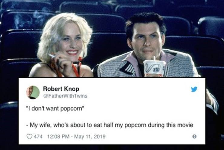 "Product - Robert Knop @FatherWith Twins ""I don't want popcorn"" My wife, who's about to eat half my popcorn during this movie 474 12:08 PM-May 11, 2019"
