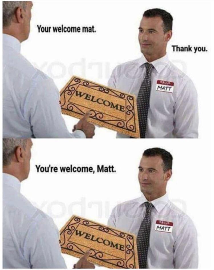 Font - Your welcome mat. Thank you. ELLO MATT WELCOMES You're welcome, Matt. MATT WELCOME