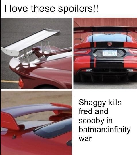 Automotive exterior - love these spoilers!! 3MO25 Shaggy kills fred and scooby in batman:infinity war