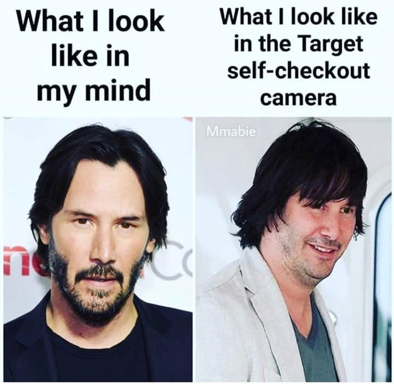 Face - What I look like in the Target self-checkout What I look like in my mind camera Mmabie